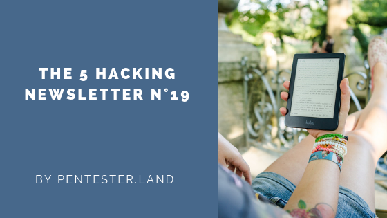 The 5 Hacking NewsLetter 19 · Pentester Land
